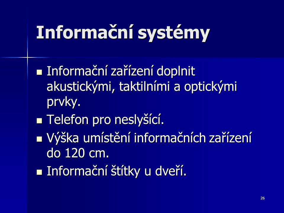 26 Informační systémy Informační zařízení doplnit akustickými, taktilními a optickými prvky.