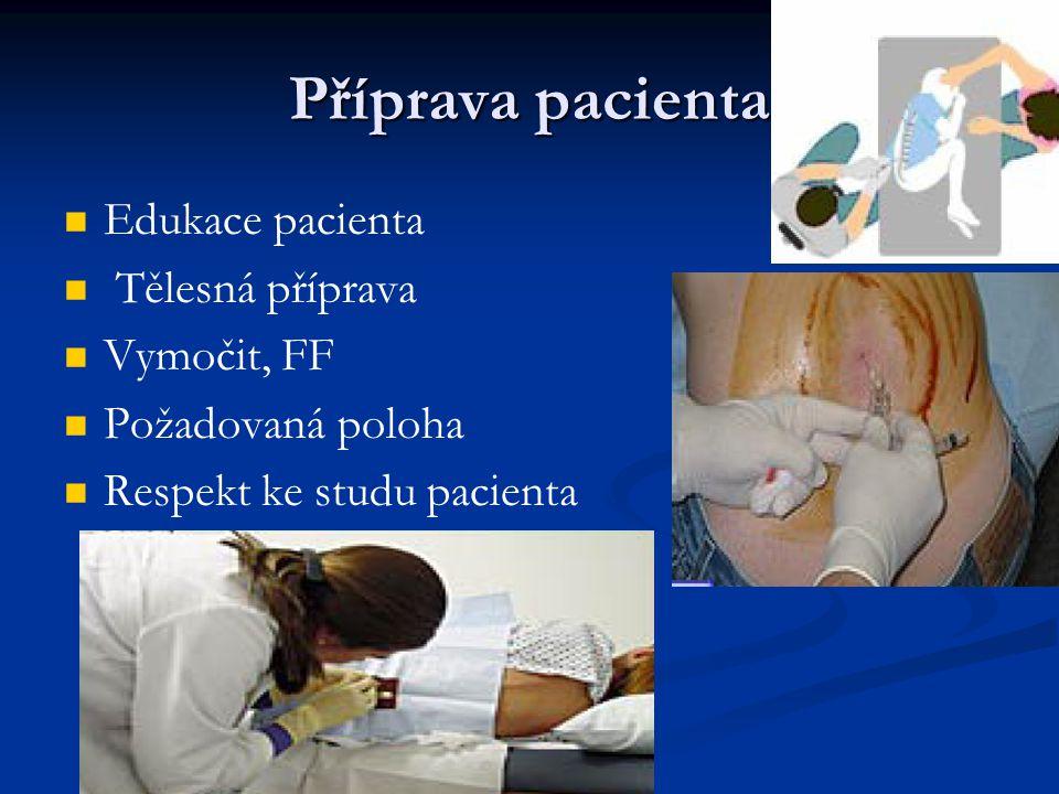 Příprava pacienta Edukace pacienta Tělesná příprava Vymočit, FF Požadovaná poloha Respekt ke studu pacienta