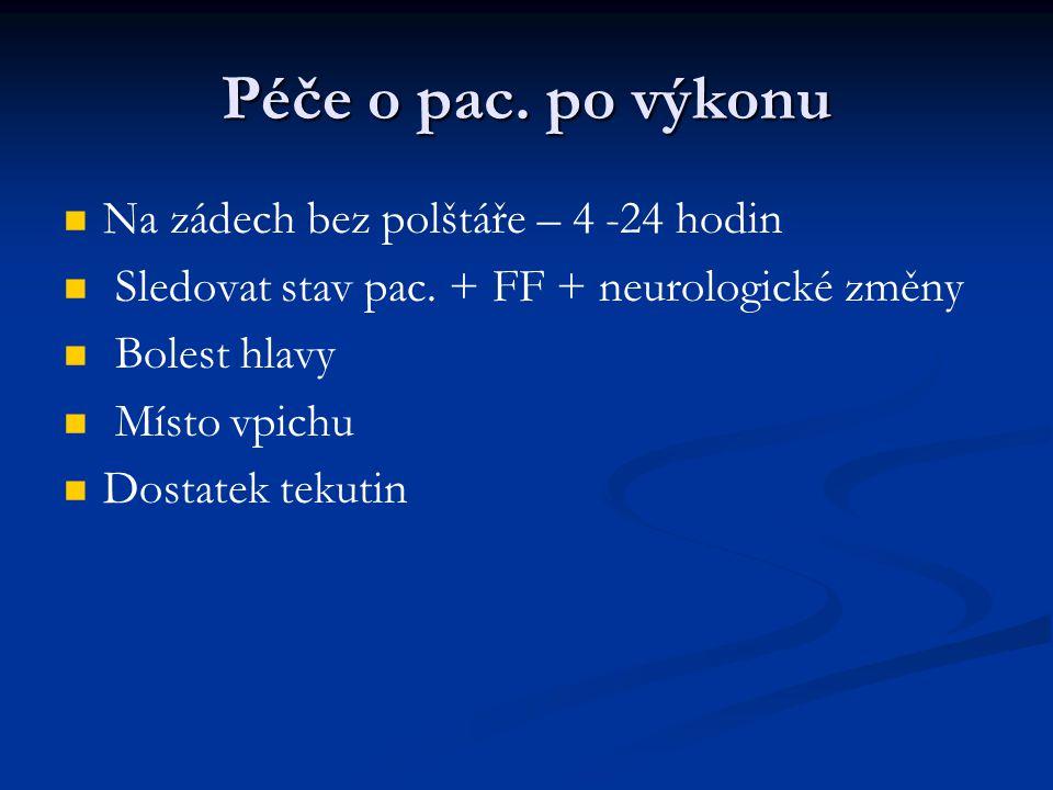 Péče o pac. po výkonu Na zádech bez polštáře – 4 -24 hodin Sledovat stav pac. + FF + neurologické změny Bolest hlavy Místo vpichu Dostatek tekutin
