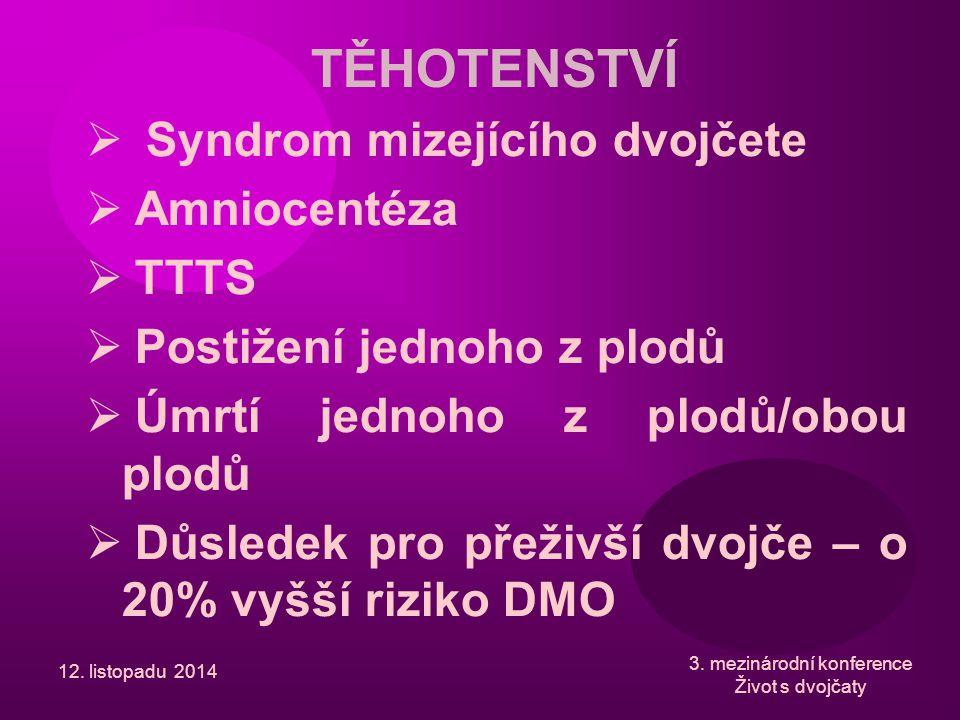  Syndrom mizejícího dvojčete  Amniocentéza  TTTS  Postižení jednoho z plodů  Úmrtí jednoho z plodů/obou plodů  Důsledek pro přeživší dvojče – o