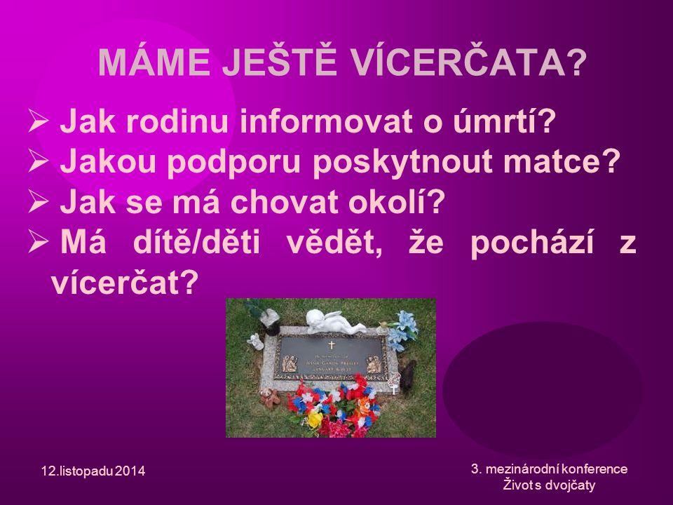 12.listopadu 2014 3. mezinárodní konference Život s dvojčaty MÁME JEŠTĚ VÍCERČATA?  Jak rodinu informovat o úmrtí?  Jakou podporu poskytnout matce?