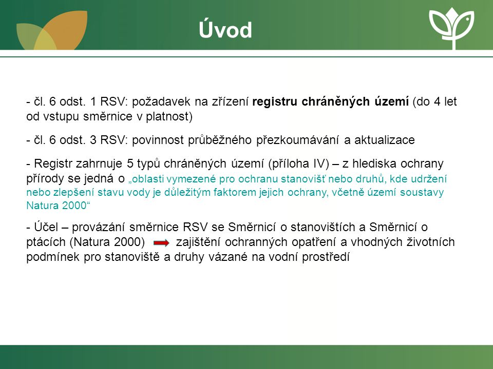 - čl. 6 odst. 1 RSV: požadavek na zřízení registru chráněných území (do 4 let od vstupu směrnice v platnost) - čl. 6 odst. 3 RSV: povinnost průběžného