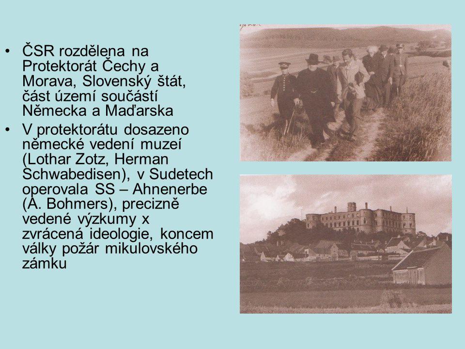ČSR rozdělena na Protektorát Čechy a Morava, Slovenský štát, část území součástí Německa a Maďarska V protektorátu dosazeno německé vedení muzeí (Lothar Zotz, Herman Schwabedisen), v Sudetech operovala SS – Ahnenerbe (A.
