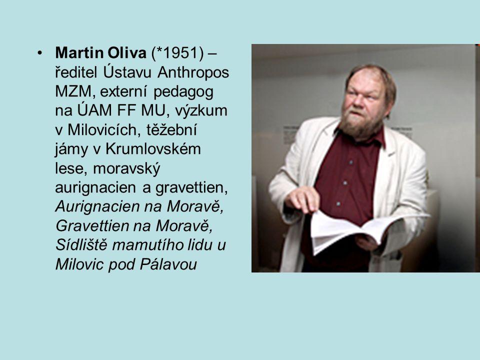 Martin Oliva (*1951) – ředitel Ústavu Anthropos MZM, externí pedagog na ÚAM FF MU, výzkum v Milovicích, těžební jámy v Krumlovském lese, moravský aurignacien a gravettien, Aurignacien na Moravě, Gravettien na Moravě, Sídliště mamutího lidu u Milovic pod Pálavou