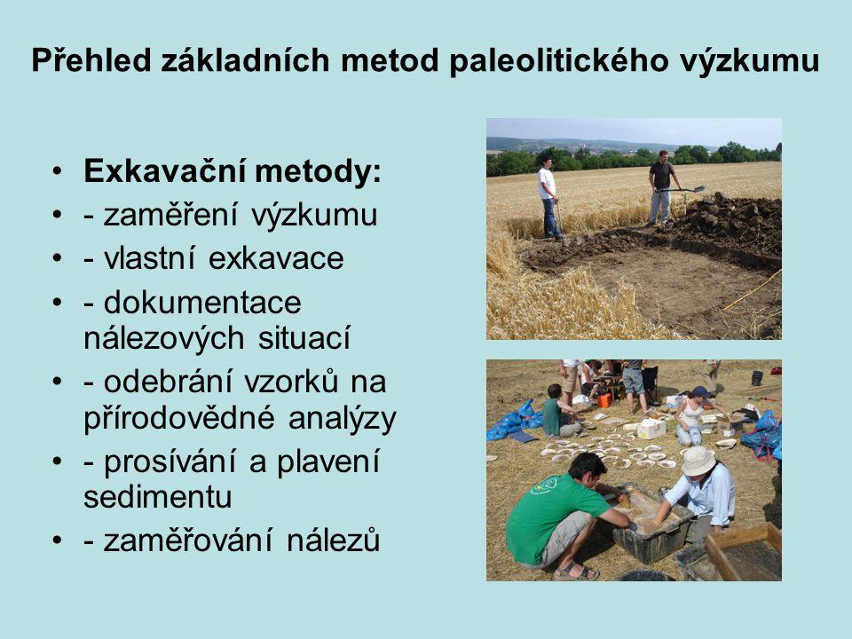 Přehled základních metod paleolitického výzkumu Exkavační metody: - zaměření výzkumu - vlastní exkavace - dokumentace nálezových situací - odebrání vzorků na přírodovědné analýzy - prosívání a plavení sedimentu - zaměřování nálezů