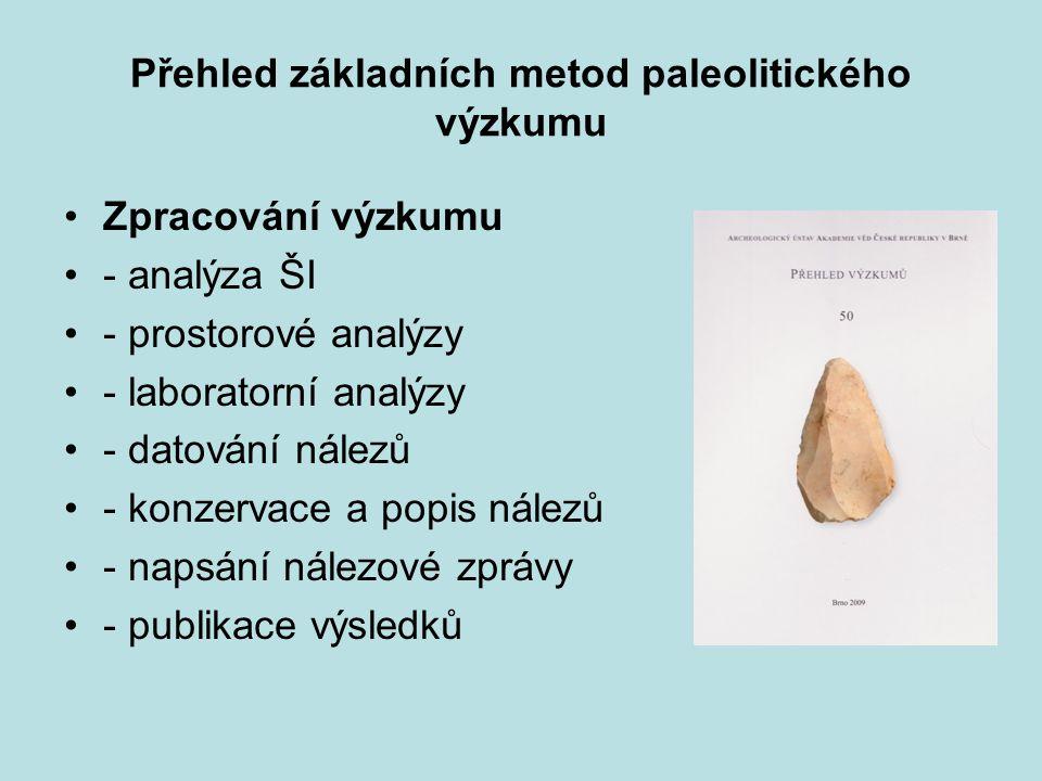 Přehled základních metod paleolitického výzkumu Zpracování výzkumu - analýza ŠI - prostorové analýzy - laboratorní analýzy - datování nálezů - konzervace a popis nálezů - napsání nálezové zprávy - publikace výsledků