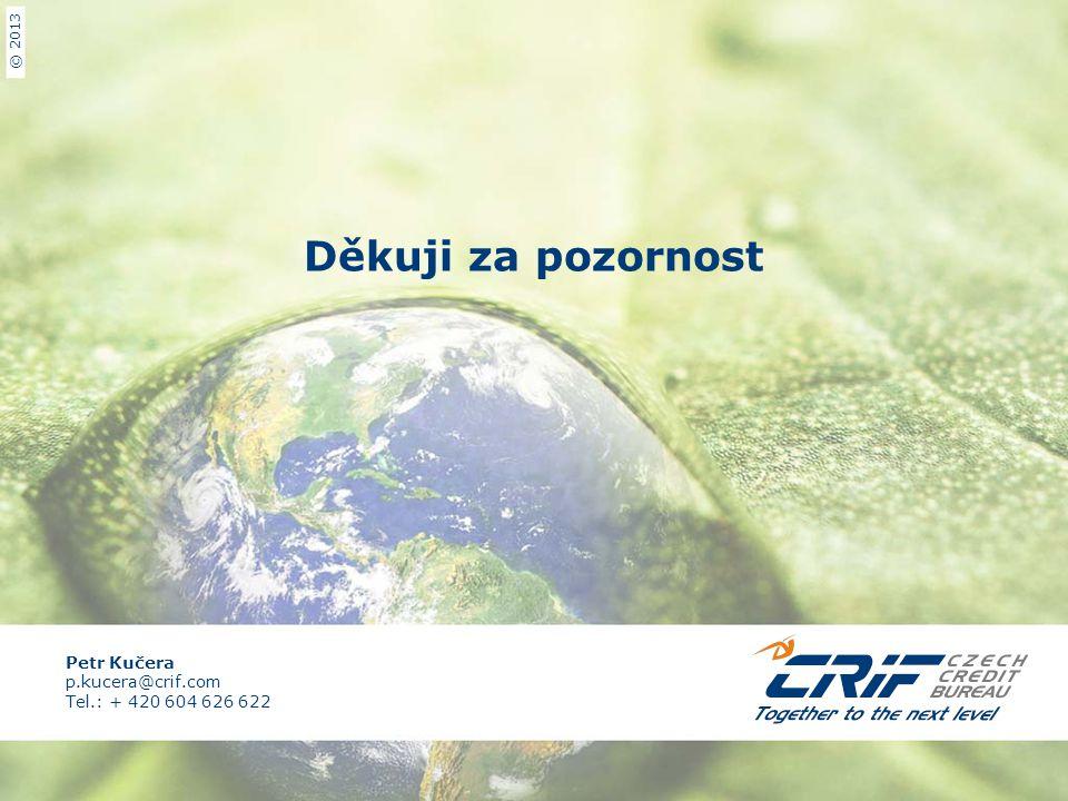 © 2013 Děkuji za pozornost Petr Kučera p.kucera@crif.com Tel.: + 420 604 626 622