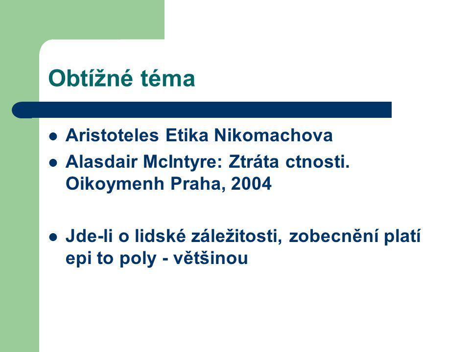 Obtížné téma Aristoteles Etika Nikomachova Alasdair McIntyre: Ztráta ctnosti. Oikoymenh Praha, 2004 Jde-li o lidské záležitosti, zobecnění platí epi t