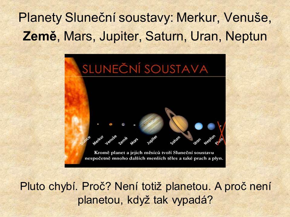 Planety Sluneční soustavy: Merkur, Venuše, Země, Mars, Jupiter, Saturn, Uran, Neptun Pluto chybí. Proč? Není totiž planetou. A proč není planetou, kdy