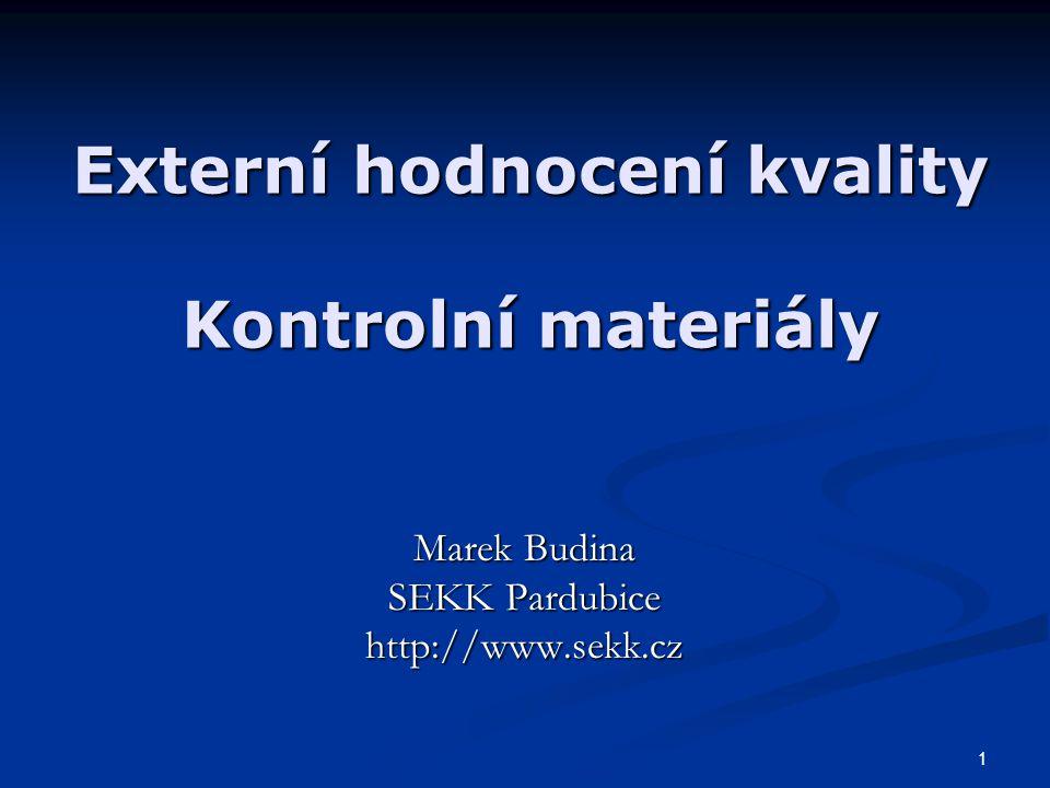 1 Externí hodnocení kvality Kontrolní materiály Marek Budina SEKK Pardubice http://www.sekk.cz