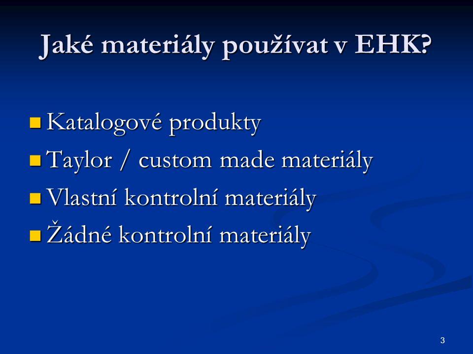 3 Jaké materiály používat v EHK? Katalogové produkty Katalogové produkty Taylor / custom made materiály Taylor / custom made materiály Vlastní kontrol