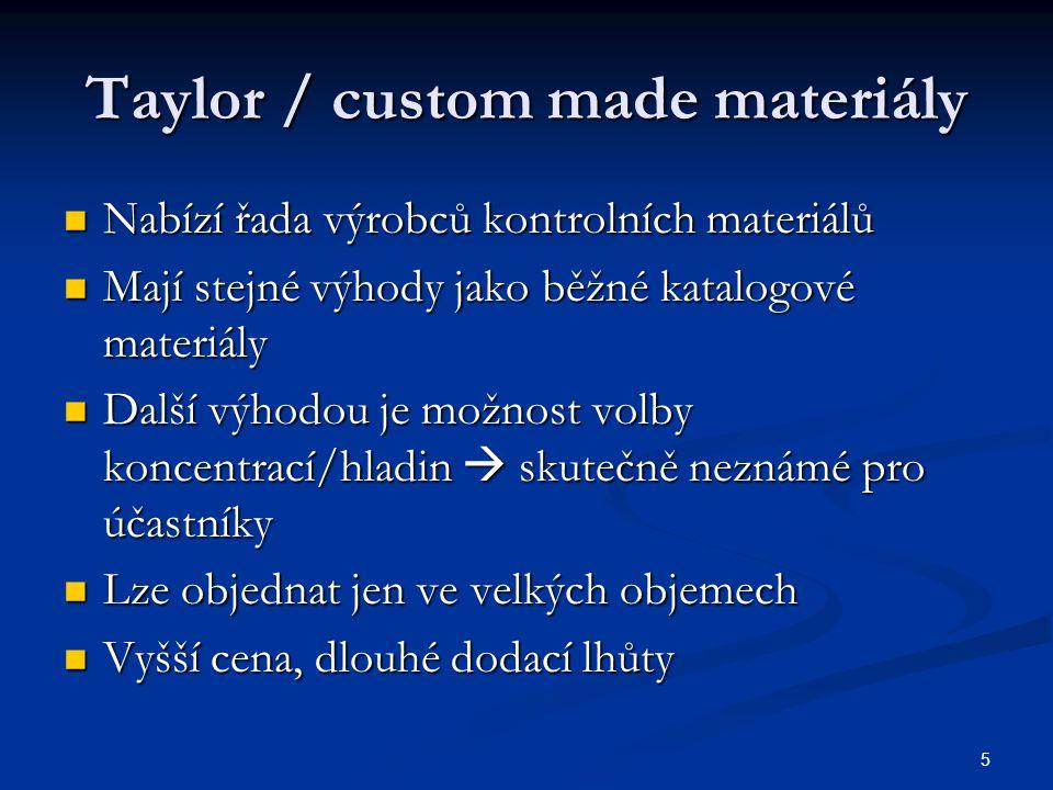 5 Taylor / custom made materiály Nabízí řada výrobců kontrolních materiálů Nabízí řada výrobců kontrolních materiálů Mají stejné výhody jako běžné kat