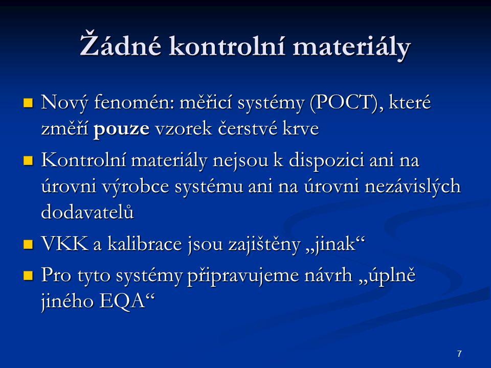 7 Žádné kontrolní materiály Nový fenomén: měřicí systémy (POCT), které změří pouze vzorek čerstvé krve Nový fenomén: měřicí systémy (POCT), které změř