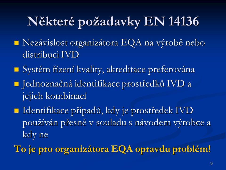 9 Některé požadavky EN 14136 Nezávislost organizátora EQA na výrobě nebo distribuci IVD Nezávislost organizátora EQA na výrobě nebo distribuci IVD Sys