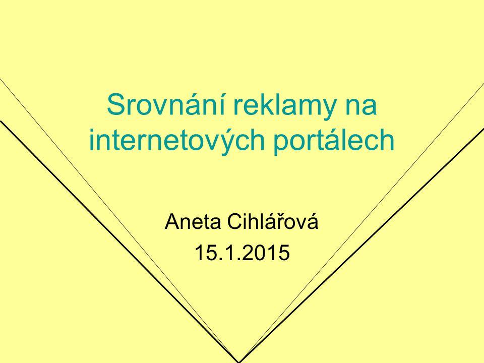 Srovnání reklamy na internetových portálech Aneta Cihlářová 15.1.2015