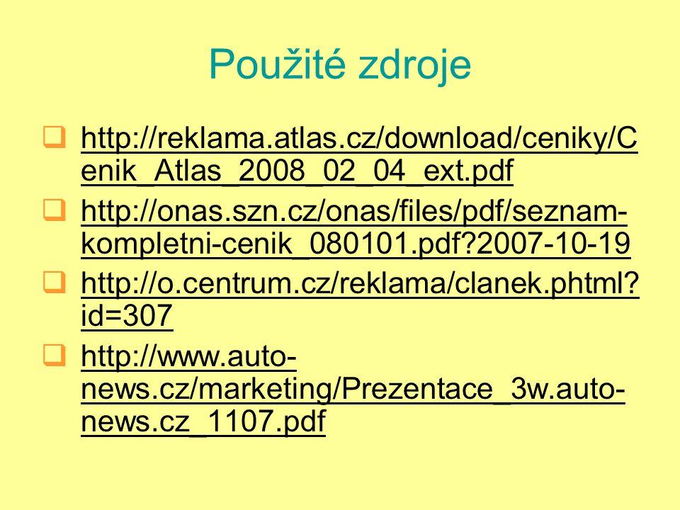 Použité zdroje  http://reklama.atlas.cz/download/ceniky/C enik_Atlas_2008_02_04_ext.pdf http://reklama.atlas.cz/download/ceniky/C enik_Atlas_2008_02_04_ext.pdf  http://onas.szn.cz/onas/files/pdf/seznam- kompletni-cenik_080101.pdf 2007-10-19 http://onas.szn.cz/onas/files/pdf/seznam- kompletni-cenik_080101.pdf 2007-10-19  http://o.centrum.cz/reklama/clanek.phtml.
