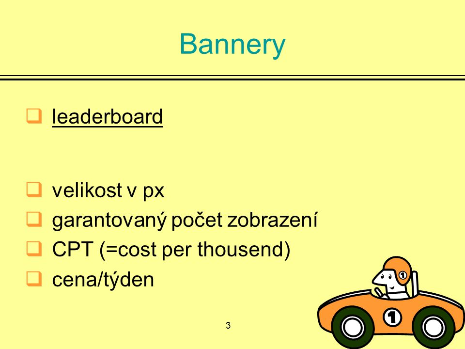 3 Bannery  leaderboard leaderboard  velikost v px  garantovaný počet zobrazení  CPT (=cost per thousend)  cena/týden