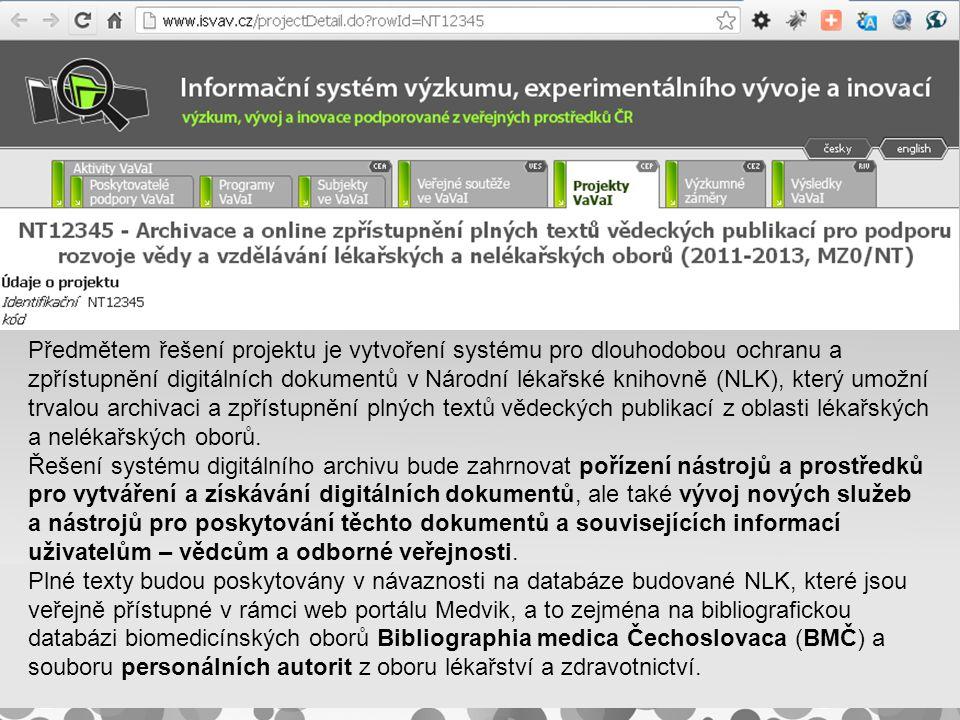 nadpis Předmětem řešení projektu je vytvoření systému pro dlouhodobou ochranu a zpřístupnění digitálních dokumentů v Národní lékařské knihovně (NLK), který umožní trvalou archivaci a zpřístupnění plných textů vědeckých publikací z oblasti lékařských a nelékařských oborů.