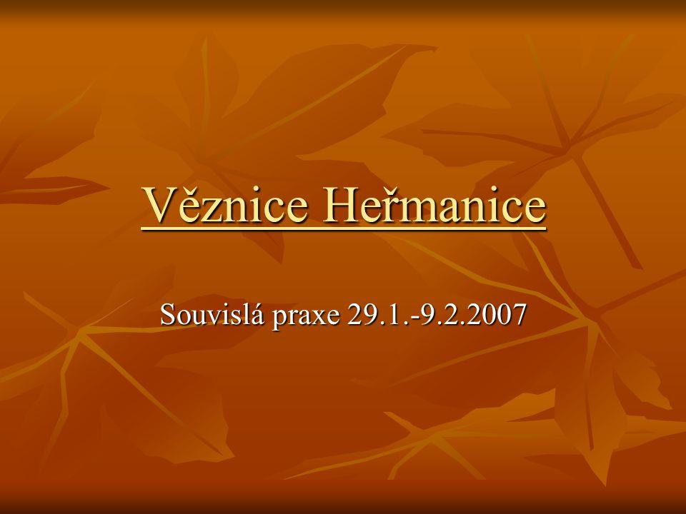 Věznice Heřmanice Souvislá praxe 29.1.-9.2.2007
