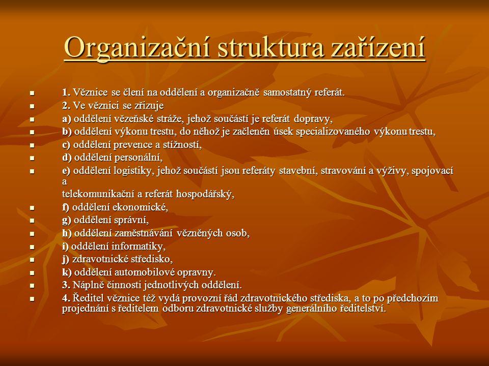 Organizační struktura zařízení 1.Věznice se člení na oddělení a organizačně samostatný referát.