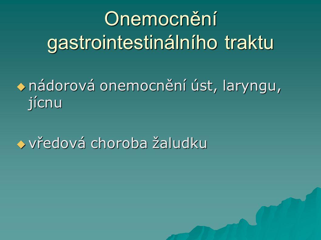 Onemocnění gastrointestinálního traktu  nádorová onemocnění úst, laryngu, jícnu  vředová choroba žaludku