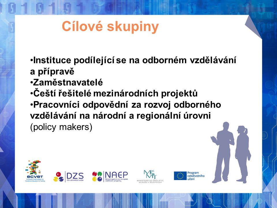 Cílové skupiny Instituce podílející se na odborném vzdělávání a přípravě Zaměstnavatelé Čeští řešitelé mezinárodních projektů Pracovníci odpovědní za