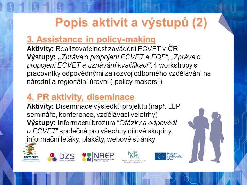 """Popis aktivit a výstupů (2) 3. Assistance in policy-making Aktivity: Realizovatelnost zavádění ECVET v ČR Výstupy: """"Zpráva o propojení ECVET a EQF"""", """""""