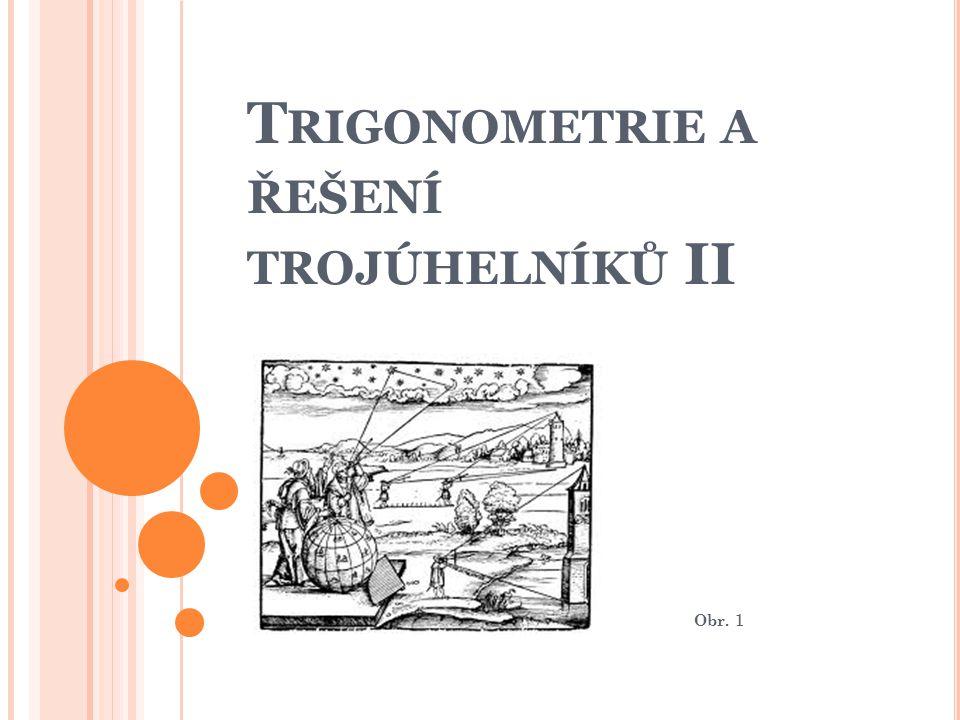 T RIGONOMETRIE A ŘEŠENÍ TROJÚHELNÍKŮ II Obr. 1