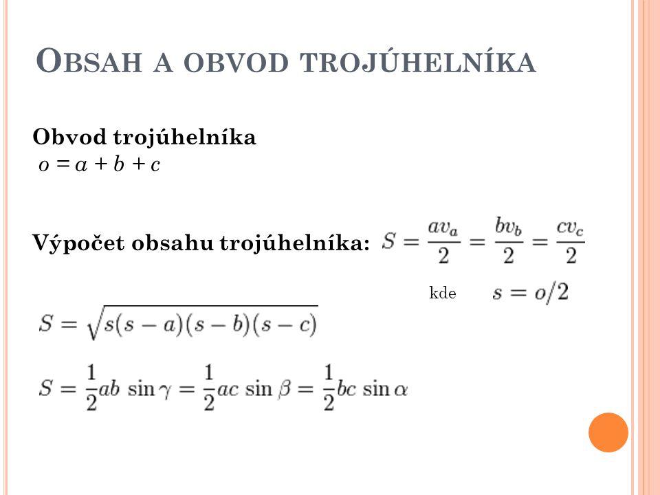 O BSAH A OBVOD TROJÚHELNÍKA Obvod trojúhelníka o = a + b + c Výpočet obsahu trojúhelníka: kde