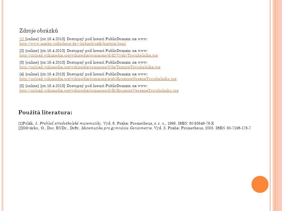Zdroje obrázků [1] [1] [online] [cit.18.4.2013] Dostupný pod licencí PublicDomain na www: http://www.mathe.tufreiberg.de/~hebisch/cafe/histtrig.html h