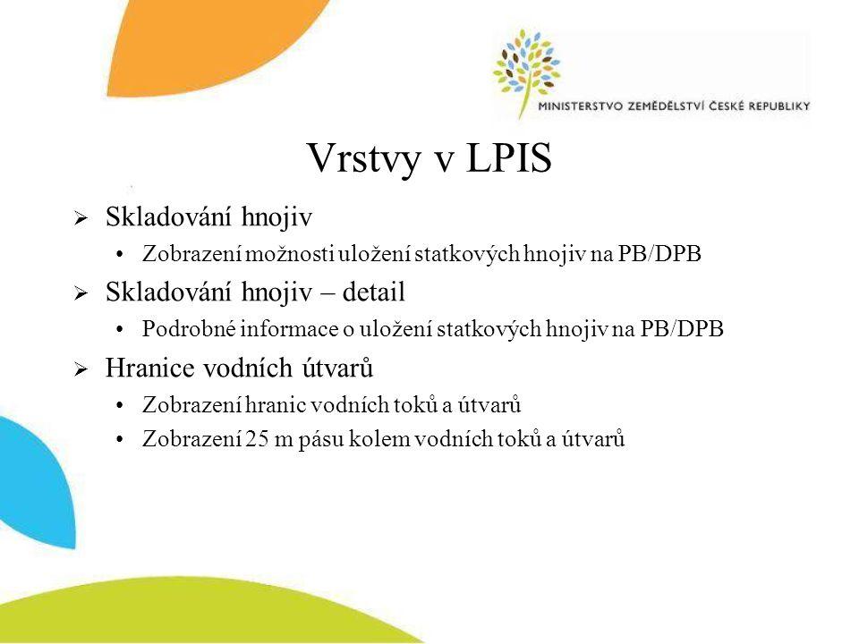 Vrstvy v LPIS  Skladování hnojiv Zobrazení možnosti uložení statkových hnojiv na PB/DPB  Skladování hnojiv – detail Podrobné informace o uložení sta