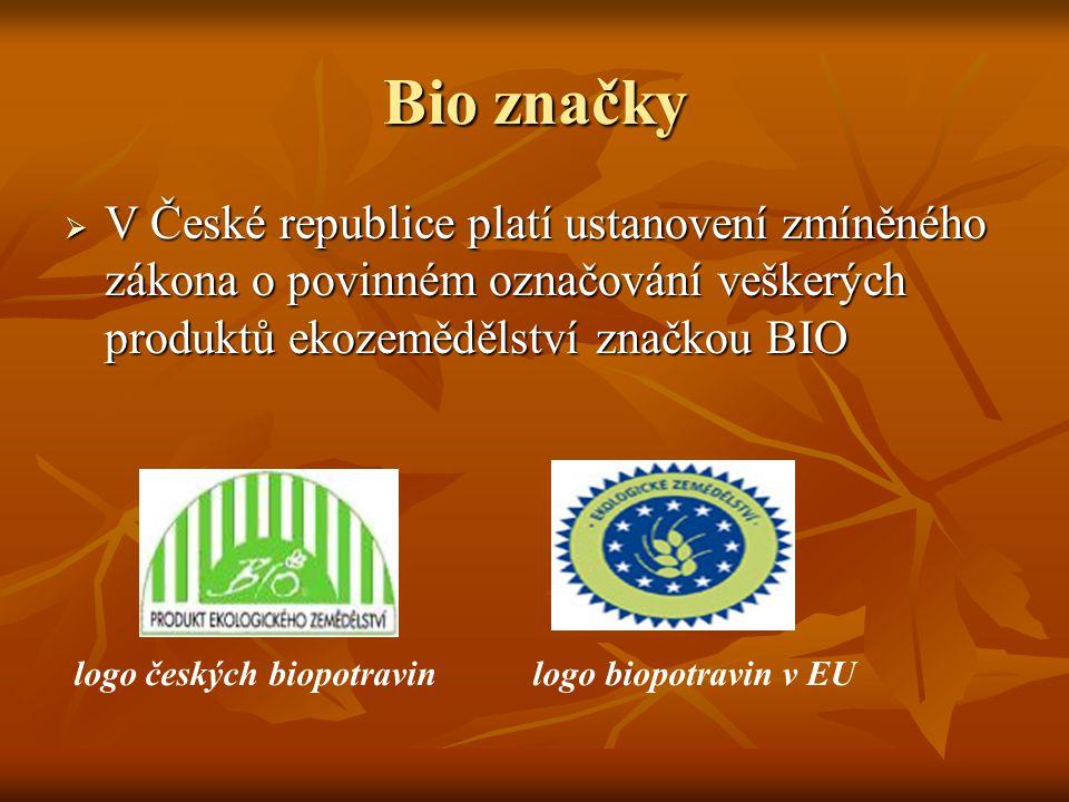 Bio značky  V České republice platí ustanovení zmíněného zákona o povinném označování veškerých produktů ekozemědělství značkou BIO logo českých biopotravin logo biopotravin v EU