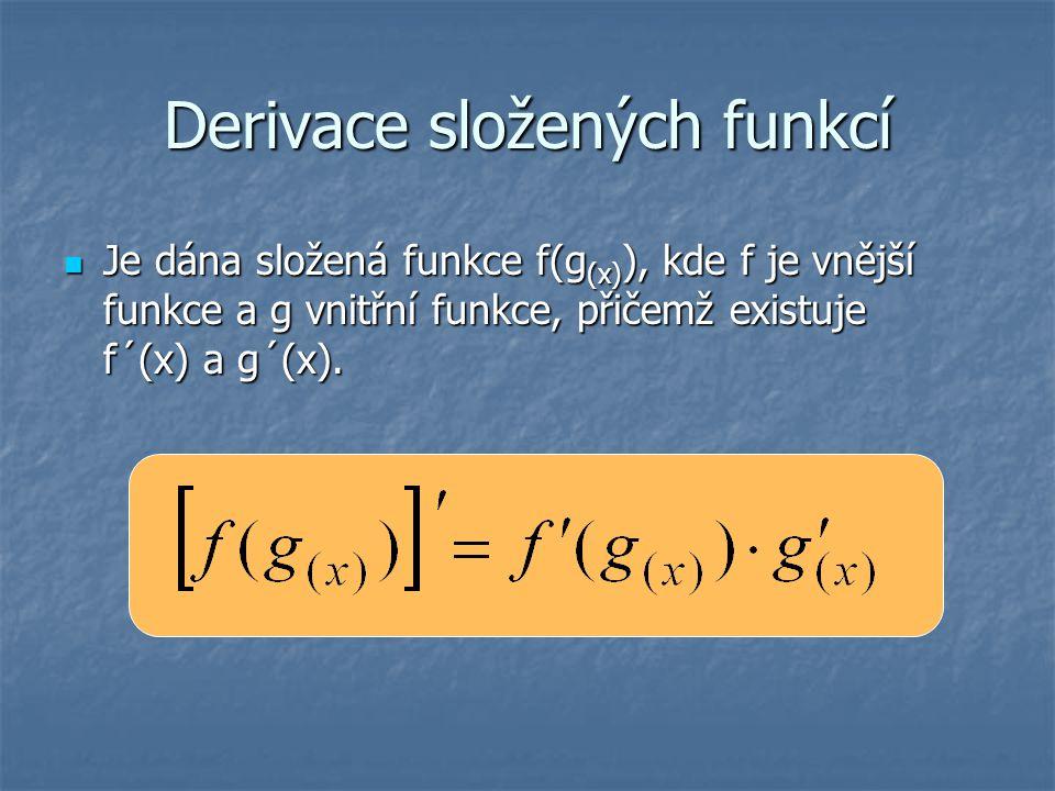 Derivace složených funkcí Je dána složená funkce f(g (x) ), kde f je vnější funkce a g vnitřní funkce, přičemž existuje f´(x) a g´(x).