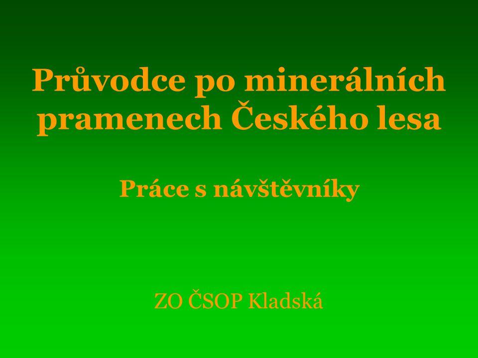 Průvodce po minerálních pramenech Českého lesa ZO ČSOP Kladská Práce s návštěvníky