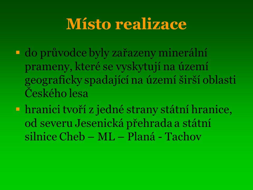 Místo realizace  do průvodce byly zařazeny minerální prameny, které se vyskytují na území geograficky spadající na území širší oblasti Českého lesa  hranici tvoří z jedné strany státní hranice, od severu Jesenická přehrada a státní silnice Cheb – ML – Planá - Tachov