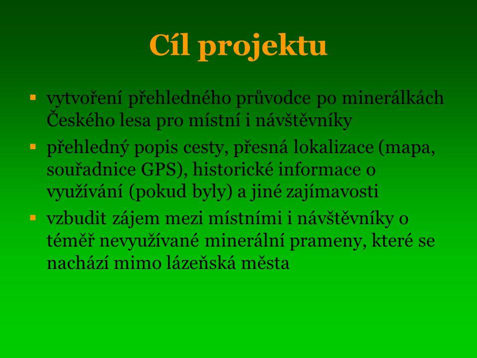 Cíl projektu  vytvoření přehledného průvodce po minerálkách Českého lesa pro místní i návštěvníky  přehledný popis cesty, přesná lokalizace (mapa, s