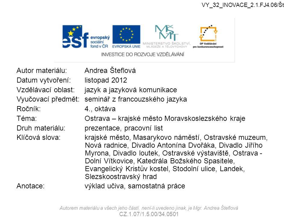 Ostrava Chef-lieu régional de Moravie-Silésie VY_32_INOVACE_2.1.FJ4.06/Št Autorem materiálu a všech jeho částí, není-li uvedeno jinak, je Mgr.