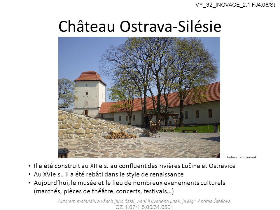 Château Ostrava-Silésie VY_32_INOVACE_2.1.FJ4.06/Št Autorem materiálu a všech jeho částí, není-li uvedeno jinak, je Mgr.