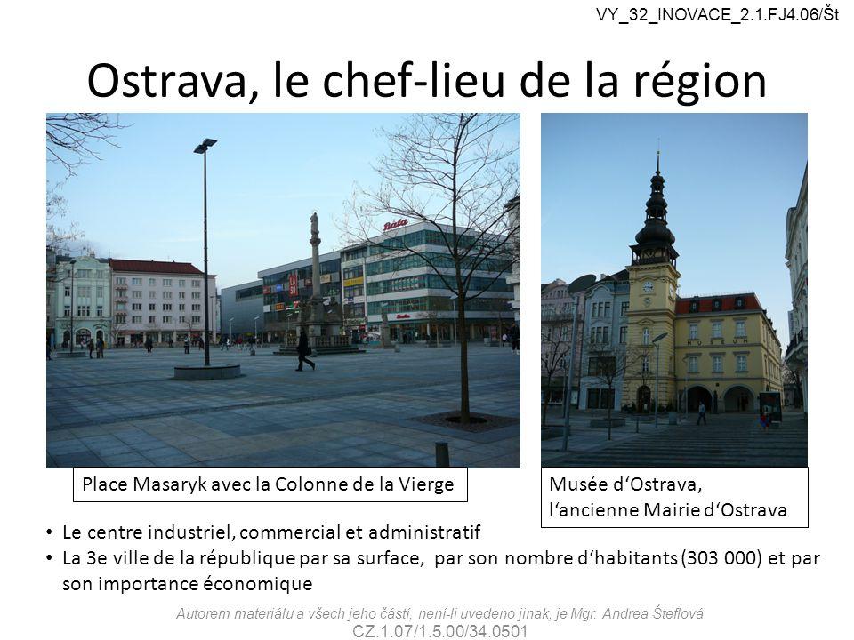 Ostrava, le chef-lieu de la région VY_32_INOVACE_2.1.FJ4.06/Št Autorem materiálu a všech jeho částí, není-li uvedeno jinak, je Mgr.