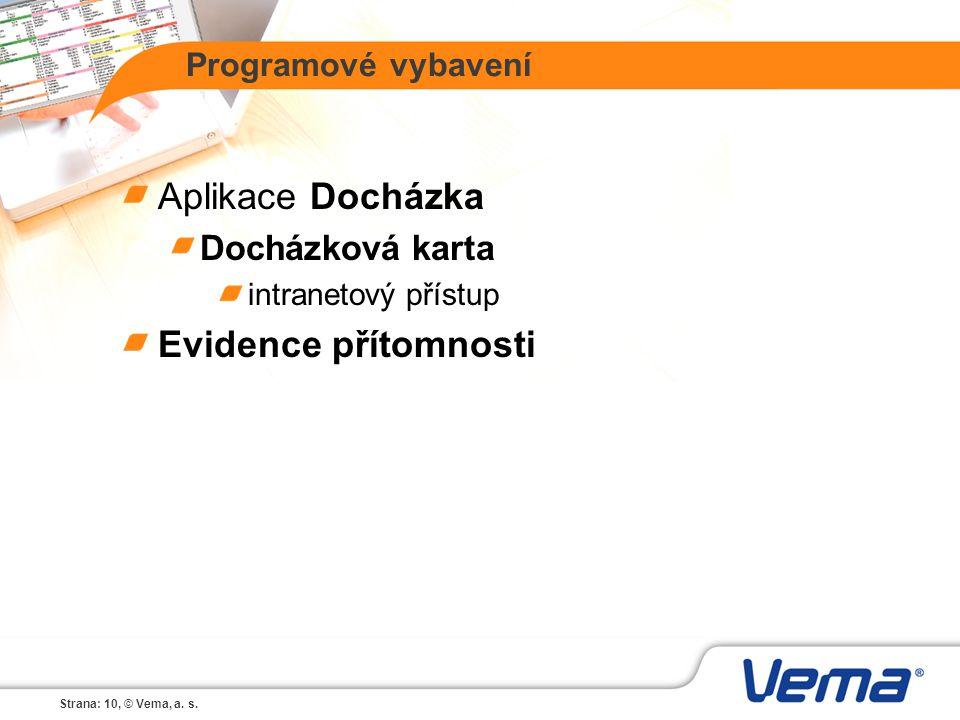 Strana: 10, © Vema, a. s. Programové vybavení Aplikace Docházka Docházková karta intranetový přístup Evidence přítomnosti