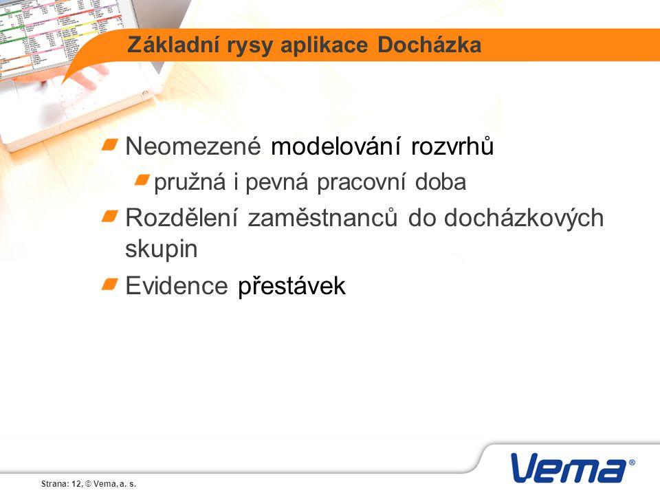 Strana: 12, © Vema, a. s. Základní rysy aplikace Docházka Neomezené modelování rozvrhů pružná i pevná pracovní doba Rozdělení zaměstnanců do docházkov