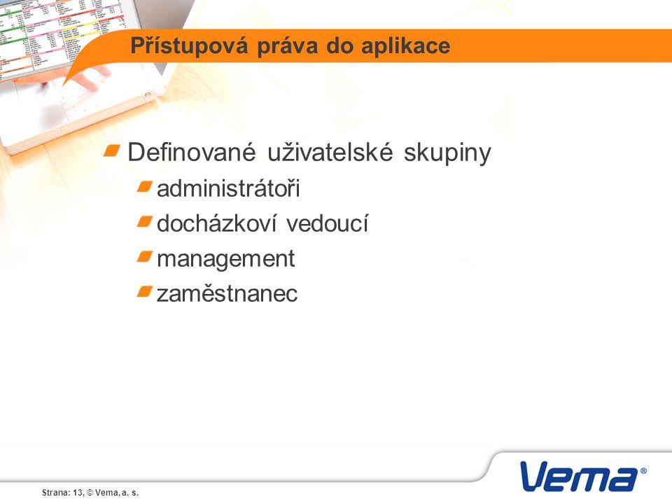 Strana: 13, © Vema, a. s. Přístupová práva do aplikace Definované uživatelské skupiny administrátoři docházkoví vedoucí management zaměstnanec