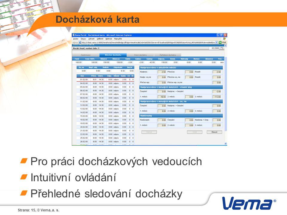Strana: 15, © Vema, a. s. Docházková karta Pro práci docházkových vedoucích Intuitivní ovládání Přehledné sledování docházky