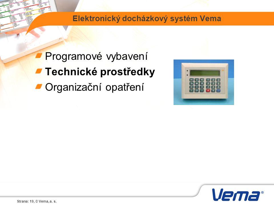 Strana: 19, © Vema, a. s. Elektronický docházkový systém Vema Programové vybavení Technické prostředky Organizační opatření