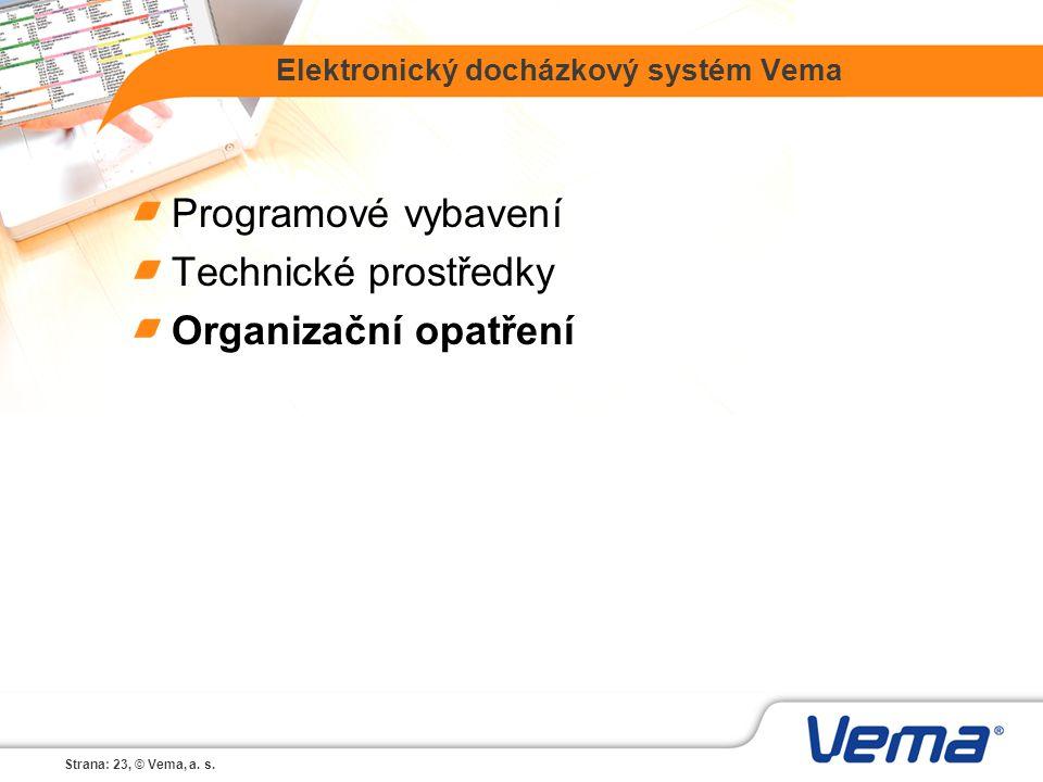Strana: 23, © Vema, a. s. Elektronický docházkový systém Vema Programové vybavení Technické prostředky Organizační opatření