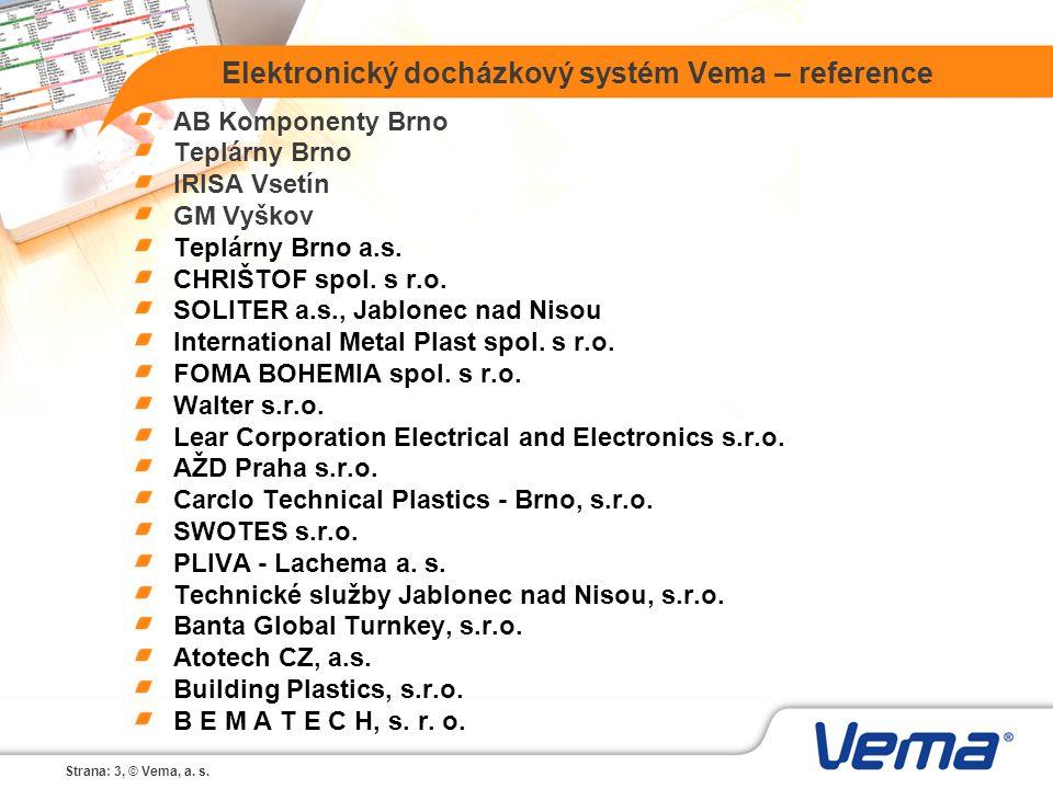 Strana: 3, © Vema, a. s. Elektronický docházkový systém Vema – reference AB Komponenty Brno Teplárny Brno IRISA Vsetín GM Vyškov Teplárny Brno a.s. CH