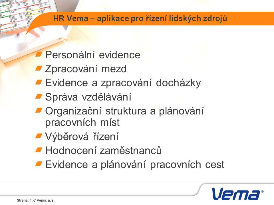 Strana: 4, © Vema, a. s. HR Vema – aplikace pro řízení lidských zdrojů Personální evidence Zpracování mezd Evidence a zpracování docházky Správa vzděl