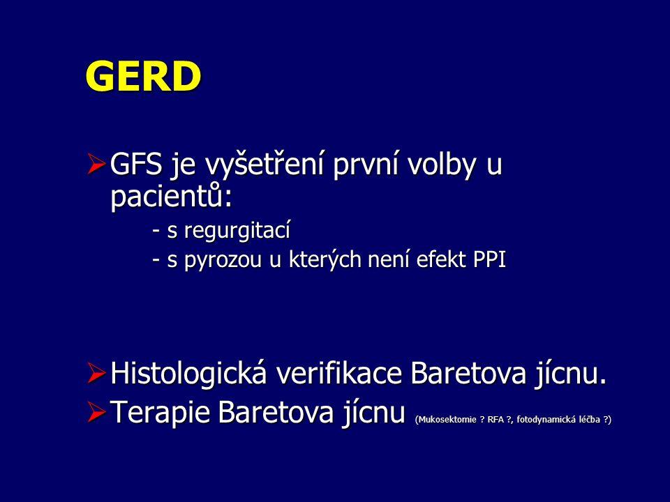GERD  GFS je vyšetření první volby u pacientů: - s regurgitací - s pyrozou u kterých není efekt PPI  Histologická verifikace Baretova jícnu.  Terap