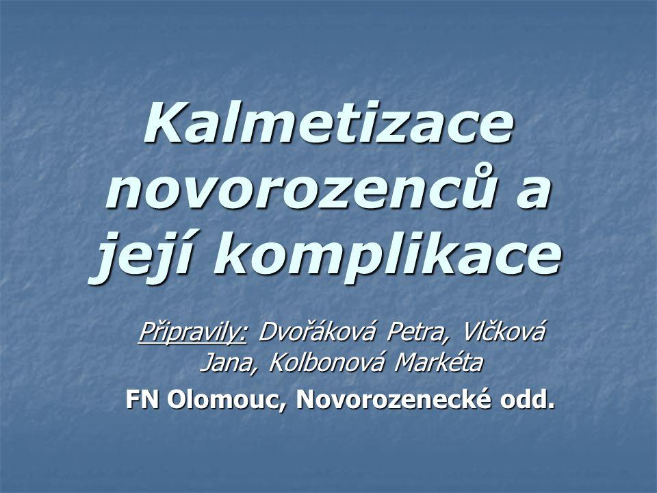 Kalmetizace novorozenců a její komplikace Připravily: Dvořáková Petra, Vlčková Jana, Kolbonová Markéta FN Olomouc, Novorozenecké odd.