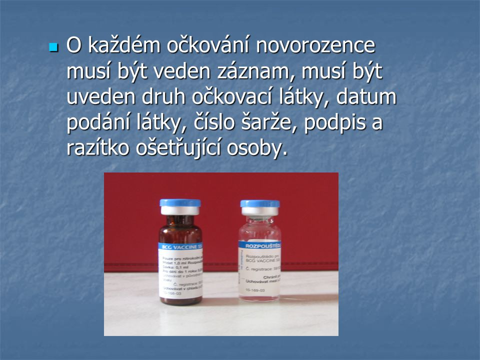 O každém očkování novorozence musí být veden záznam, musí být uveden druh očkovací látky, datum podání látky, číslo šarže, podpis a razítko ošetřující